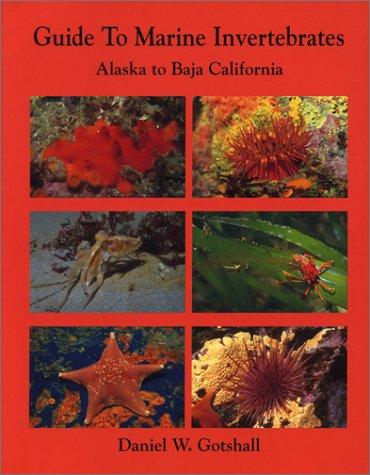 Guide to Marine Invertebrates: Alaska to Baja: Daniel Gotshall