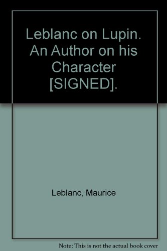 Leblanc on Lupin. An Author on his Character [SIGNED].: Leblanc, Maurice.