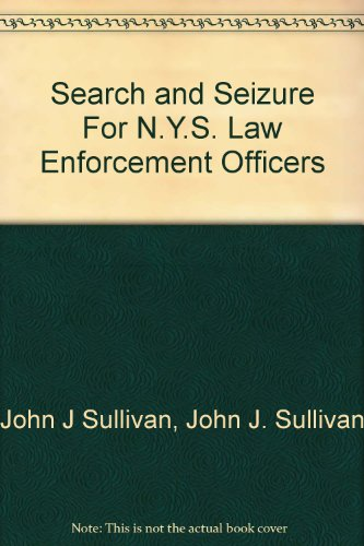 Search and Seizure For N.Y.S. Law Enforcement: Sullivan, John J,