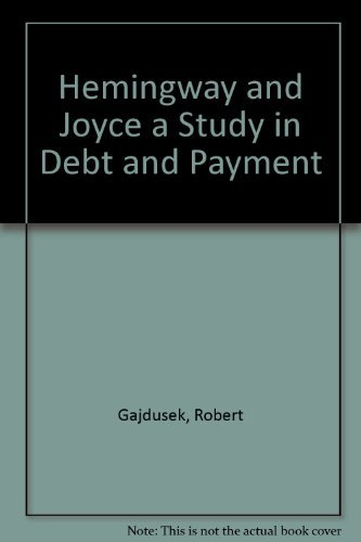 Hemingway and Joyce: A Study in Debt and Payment.: GAJDUSEK, Robert E.