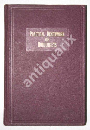 9780930163129: Practical Benchwork for Horologists