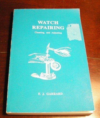 9780930163174: Watch Repairing, Cleaning & Adjusting