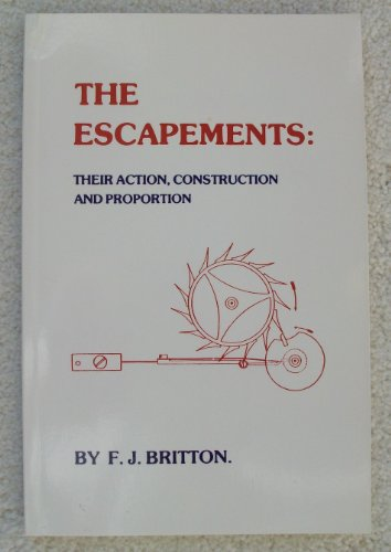 9780930163228: Escapements: Their Actions Constructions and Proportion