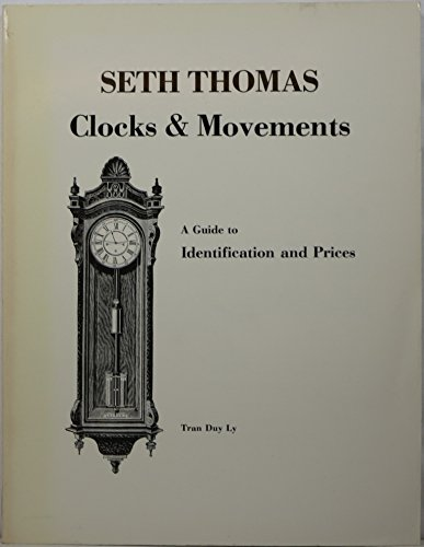Seth Thomas Clocks and Movements: A Guide: Tran Duy Ly