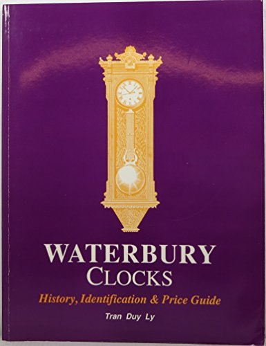 Waterbury Clocks: History, Identification, and Price Guide: Ly, Tran Duy