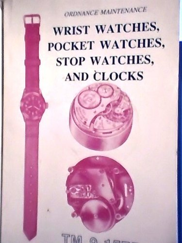 9780930163419: WRIST WATCHES, POCKET WATCHES, STOP WATCHES AND CLOCKS, TM 9-1571 REPRODUCTION