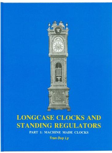 9780930163600: Longcase Clocks and Standing Regulators, Part 1: Machine Made Clocks