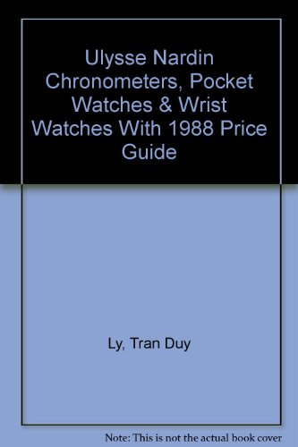 9780930163662: Ulysse Nardin Chronometers, Pocket Watches & Wrist Watches With 1988 Price Guide