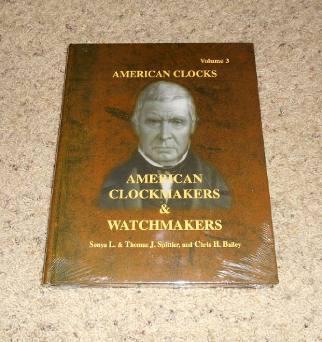 AMERICAN CLOCKMAKERS & WATCHMAKERS : American Clocks Volume 3
