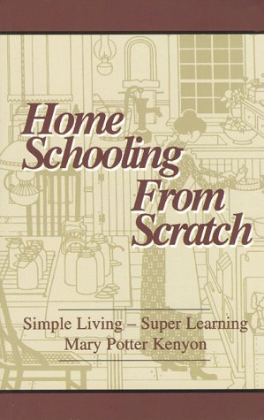 Home Schooling from Scratch: Simple Living, Super: Kenyon, Mary Porter