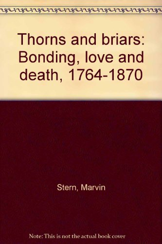 9780930194499: Thorns and briars: Bonding, love, and death, 1764-1870