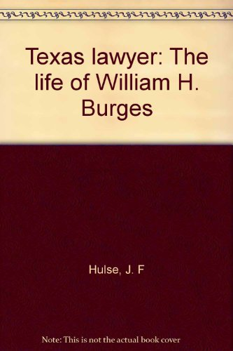 Texas Lawyer: The Life of William H. Burges: Hulse, J. F.