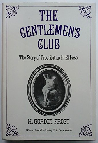 9780930208158: Gentlemen's Club: The Story of Prostitution in El Paso