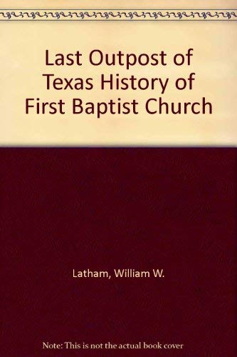 The Last Outpost of Texas - A: Latham, William I.