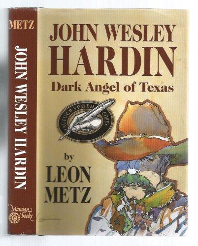 John Wesley Hardin Dark Angle of Texas: Metz, Leon C.
