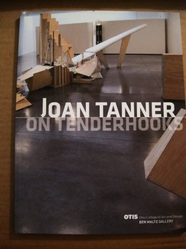 Joan Tanner: On Tenderhooks: Tanner, Joan; Robson, Julien; Ben Maltz Gallery Staff (editors)
