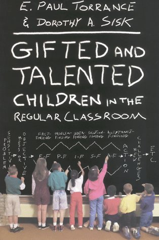 Gifted and Talented Children in the Regular Classroom: Torrance, E. Paul; Sisk, Dorothy A.