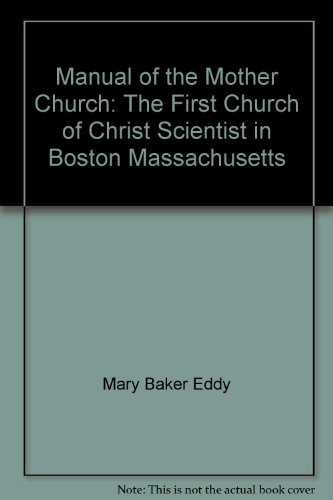 Manual of the Mother Church: The First Church of Christ, Scientist, in Boston, Massachusetts: Eddy,...