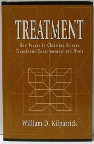Treatment: How Prayer in Christian Science Transforms: William D. Kilpatrick