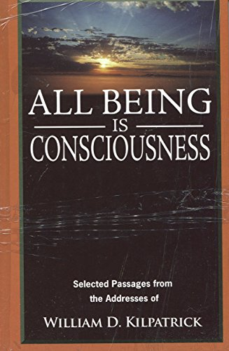 All Being Is Consciousness: Kilpatrick, William D.