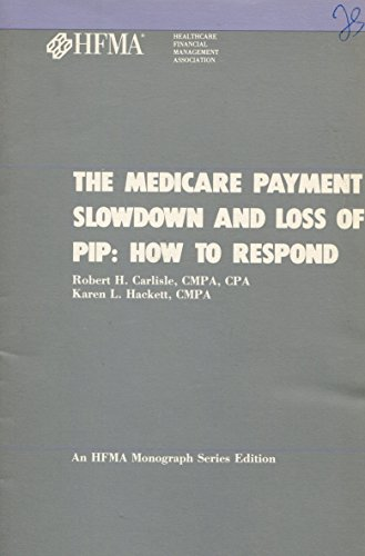 9780930228538: The Medicare Payment Slowdown and Loss of Pip: How to Respond (Hfma Monograph Series Edition)