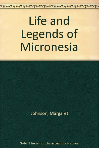Life and Legends of Micronesia (093023040X) by Johnson, Margaret