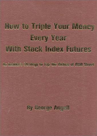 How To Triple Your Money Every Year With Stock Index Futures: An Insider's Strategy To Tap The...