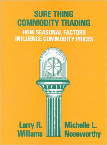9780930233044: Sure Thing Commodity Trading: How Seasonal Factors Influence Commodity Prices