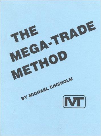 The Mega-Trade Method (Paperback): Michael Chrisholm, Michael Chisholm
