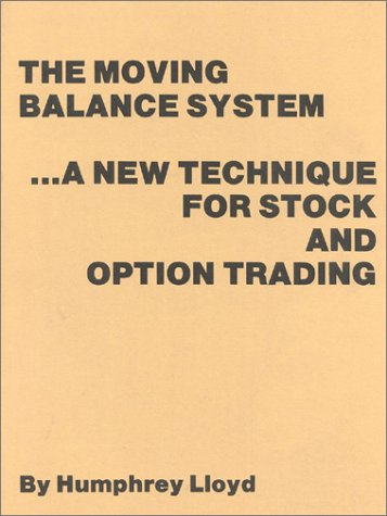 The Moving Balance System: A New Technique for Stock and Option Trading: Lloyd, Humphrey