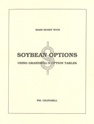 How to Make Money with Soybean Options: Using Grandmill's Option Tables (9780930233358) by William Grandmill