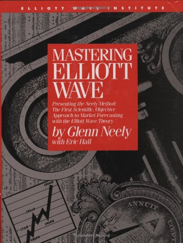 9780930233440: Mastering Elliott Wave: Presenting the Neely Method: The First Scientific, Objective Approach to Market Forecasting with the Elliott Wave Theo: ... Forecasting with the Elliott Wave Theory