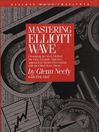 Mastering Elliott Wave: Presenting the Neely Method: Neely, Glenn, Hall,