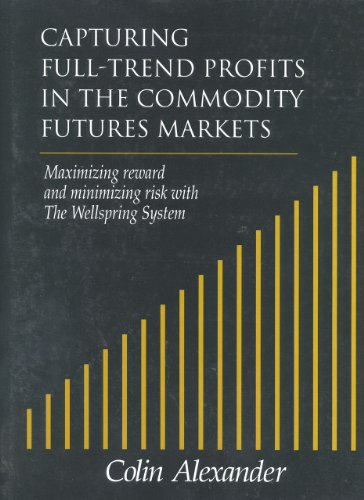 Capturing Full-Trend Profits in the Commodity Futures Markets: Maximizing Reward and Minimizing R...