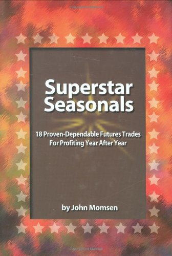 9780930233723: Superstar Seasonals: 18 Proven-Dependable Futures Trades for Profiting Year After Year