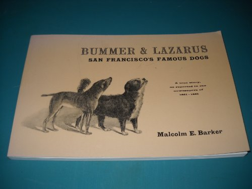 9780930235000: Bummer & Lazarus: San Francisco's Famous Dogs : A True Story, As Reported in the Newspapers of 1861-1865