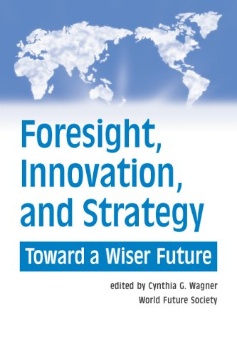 Foresight, Innovation, and Strategy : Toward a: Cynthia G. Wagner
