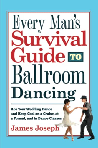 9780930251444: Every Man's Survival Guide to Ballroom Dancing: Ace Your Wedding Dance and Keep Cool on a Cruise, at a Formal, and in Dance Classes