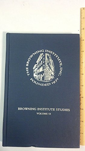 Browning Institute Studies: An Annual of Victorian Literary and Cultural History (Victorian ...