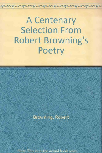 9780930252267: A Centenary Selection From Robert Browning's Poetry