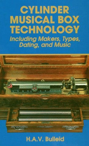 CYLINDER MUSICAL BOX TECHNOLOGY: Including Makers, Types,: Bulleid, H.A.V.