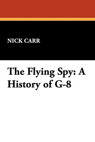 The Flying Spy: A History of G-8: Nick Carr
