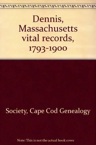 Dennis, Massachusetts vital records, 1793-1900: Cape Cod Genealogy Society