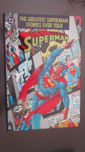 The Greatest Superman stories ever told: DC Comics, Inc.; intros by John Byrne and Mike Gold; end ...