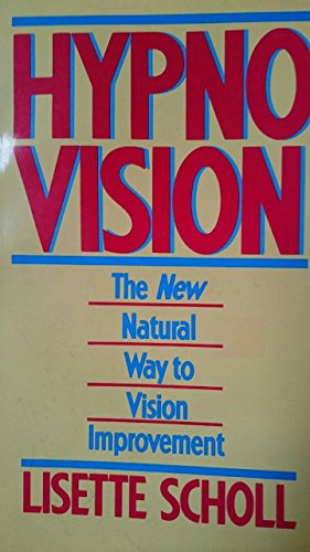 Hypno-Vision: The New Natural Way to Vision Improvement: Lisette Scholl