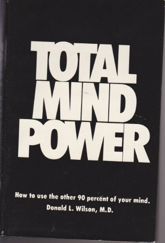 Total Mind Power - How to Use the Other 90% of Your Mind
