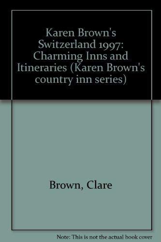 9780930328573: KB SWITZ'97: INNS&ITIN (Karen Brown Country Inn Guides)