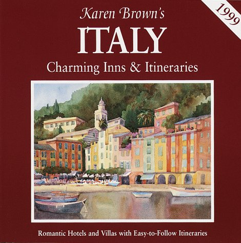 Karen Brown's Italy Charming Inns & Itineraries 1999 (9780930328795) by Karen Brown