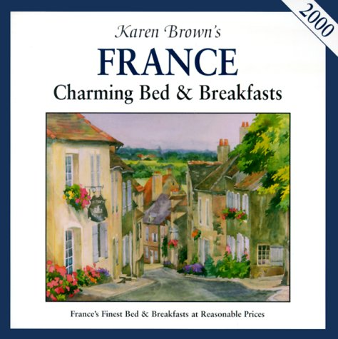 Karen Brown's France: Charming Bed & Breakfasts 2000 (9780930328887) by Karen Brown