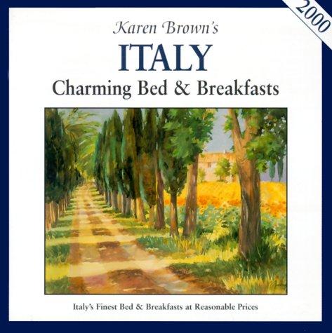 Karen Brown Italy: Charming Bed & Breakfasts 2000 (Karen Brown's Italy. Charming Bed &...